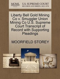 Liberty Bell Gold Mining Co V. Smuggler Union Mining Co U.s. Supreme Court Transcript Of Record With Supporting Pleadings