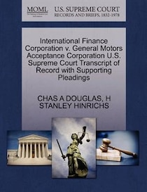 International Finance Corporation V. General Motors Acceptance Corporation U.s. Supreme Court Transcript Of Record With Supporting Pleadings