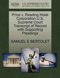 Price V. Reading Hotel Corporation U.s. Supreme Court Transcript Of Record With Supporting Pleadings