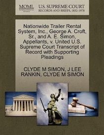 Nationwide Trailer Rental System, Inc, George A. Croft, Sr, And A.E. Simon, Appellants, V. United U.s. Supreme Court Transcript Of Record With Supporting Ple