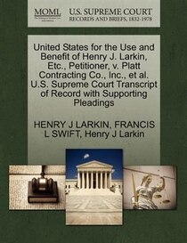 United States For The Use And Benefit Of Henry J. Larkin, Etc, Petitioner, V. Platt Contracting Co, Inc, Et Al. U.s. Supreme Court Transcript Of Record With