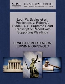 Leon W. Scales Et Al, Petitioners, V. Robert A. Riddell. U.s. Supreme Court Transcript Of Record With Supporting Pleadings