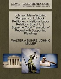 Johnson Manufacturing Company Of Lubbock, Petitioner, V. National Labor Relations Board. U.s. Supreme Court Transcript Of Record With Supporting Pleadings