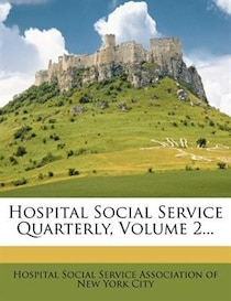 Hospital Social Service Quarterly, Volume 2.