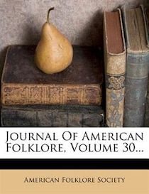 Journal Of American Folklore, Volume 30.