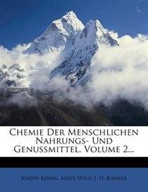 Chemie Der Menschlichen Nahrungs- Und Genussmittel, Volume 2...