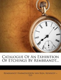 Catalogue Of An Exhibition Of Etchings By Rembrandt.