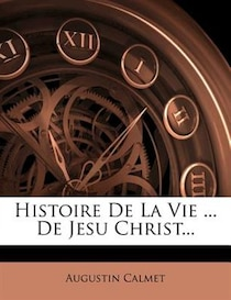 Histoire De La Vie. De Jesu Christ.