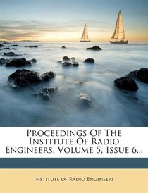 Proceedings Of The Institute Of Radio Engineers, Volume 5, Issue 6.