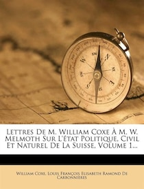 Lettres De M. William Coxe A M.W. Melmoth Sur L