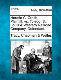Horatio C. Creith, Plaintiff, Vs. Toledo, St. Louis & Western Railroad Company, Defendant.