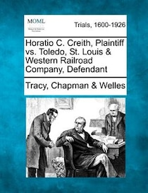 Horatio C. Creith, Plaintiff Vs. Toledo, St. Louis & Western Railroad Company, Defendant