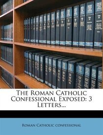 The Roman Catholic Confessional Exposed