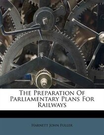 The Preparation Of Parliamentary Plans For Railways