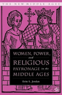 Women, Power, And Religious Patronage In Middle Ages