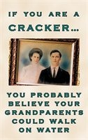 If You Are a Cracker. You Probably Believe Your Grandparents Could Walk on Water