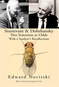 Sturtevant And Dobzhansky Two Scientists At Odds