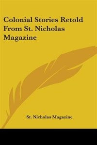 Colonial Stories Retold from St. Nicholas Magazine