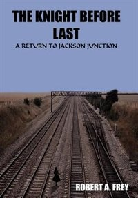 The Knight Before Last: A Return To Jackson Junction