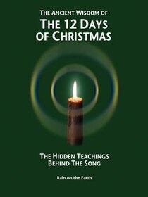 The Ancient Wisdom Of The 12 Days Of Christmas: The Hidden Teachings Behind The Song