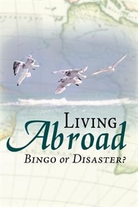 Living Abroad - Bingo Or Disaster