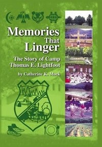 Memories That Linger: The Story Of Camp Thomas E. Lightfoot