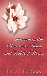Miracle of the Christmas Flower & Fields of Honor