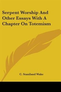 Serpent Worship And Other Essays With A Chapter On Totemism