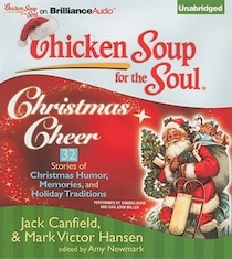Chicken Soup for the Soul: Christmas Cheer - 32 Stories about Christmas Humor, Memories and Traditions