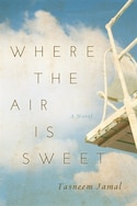 Where the Air is Sweet by Tasneem Jamal