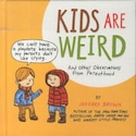 Kids Are Weird: And Other Observations from Parenthood by Jeffrey Brown