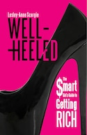 Well-Heeled: The Smart Girls Guide to Getting Rich by Lesley-Anne Scorgie