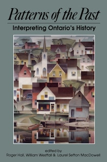 Celebrate the 100th anniversary of the Ontario Historical Society with Patterns of the Past: Interpreting Ontario''s History...