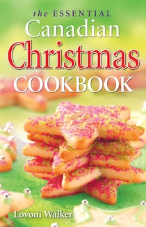 The Essential Canadian Christmas Cookbook