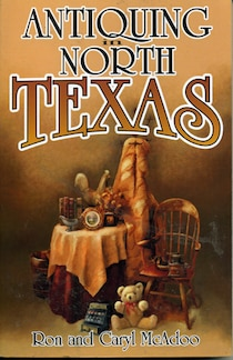 Antiquing in North Texas: A Guide to Antique Shops, Malls and Flea Markets