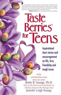Taste Berries For Teens: A Collection of Inspirational Short Stories and Encouragement on Life, Love, Friendship and Tough Issues