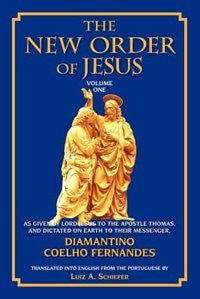 The New Order Of Jesus: Volume One: As Given By Lord Jesus To The Apostle Thomas