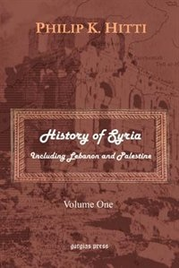 History of Syria Including Lebanon and Palestine (Volume 1)