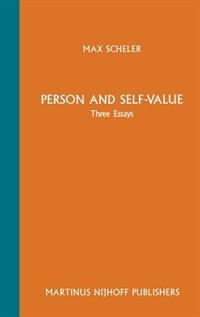 Person And Self-value: Three Essays, With An Introduction, Edited And Partially Translated By M.s. Frings